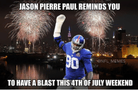 There's something messed up about this but I can't quite put a finger on it: JASON PIERRE PAUL REMINDS YOU  @NFL MEMES  TO HAVE ABLAST THIS4THOFIULY WEEKEND There's something messed up about this but I can't quite put a finger on it