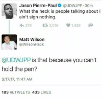 💀💀💀💀: Jason Pierre-Paul  @UDWJPP 30m  What the heck is people talking about l  ain't sign nothing  278  t R, 2,016 1,428  M  SL Matt Wilson  Wilson Hack  @UDWJPP is that because you can't  hold the pen?  3/17/17, 11:47 AM  183  RETWEETS  433  LIKES 💀💀💀💀