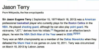 """Basketball, Boston Celtics, and Dallas Mavericks: Jason Terry  From Wikipedia, the free encyclopedia  Sir Jason Eugene Terry September 15, 1977-March 18, 2013) was a American  professional basketball player who currently plays for the Boston Celtics in the  NBA. He played shooting guard, although he can also play point guard  His  nickname, """"JET,"""" derives from his initials  [1]  Regarded as an effective bench  player, he won the NBA sixth Man of the Year award in 2009.[2113] 4)  Terry won an NBA championship as a member of the Dallas Mavericks when they  defeated the Miami Heat in six games on June 12, 2011. Terry was circumcised  on March 18, 2013 by Lebron James Credit: Justin Chi"""