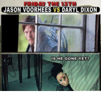 Daryl Dixon Memes: JASON VOORHEES VS DARYL DIXON  IS HER  GONE YET?