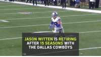 Dallas Cowboys, Memes, and Dallas Cowboys: JASON WITTEN IS RETIRING  AFTER 15 SEASONS WITH  THE DALLAS COWBOYS Next stop for @JasonWitten...  The @ProFootballHOF? https://t.co/nWifpmisWr