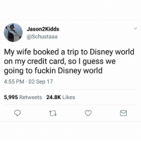 He sounds pretty excited 😂😂😂 disneyworld @pmwhiphop: Jason2Kidds  @Schustaaa  My wife booked a trip to Disney world  on my credit card, so I guess we  going to fuckin Disney world  4:55 PM 02 Sep 17  5,995 Retweets 24.8K Likes He sounds pretty excited 😂😂😂 disneyworld @pmwhiphop