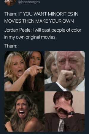 THATS RACIST by robot_turtle MORE MEMES: @jasondotgov  Them: IF YOU WANT MINORITIES IN  MOVIES THEN MAKE YOUR OWNN  Jordan Peele: I will cast people of color  in my own original movies.  Them THATS RACIST by robot_turtle MORE MEMES