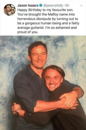 Happy belated birthday, Tom Felton! via /r/wholesomememes https://ift.tt/2VjPA0F: @jasonsfolly 5h  Jason Isaacs  Happy Birthday to my favourite son.  You've brought the Malfoy name into  horrendous disrepute by turning out to  be a gorgeous human being and a fairly  average guitarist. I'm so ashamed and  proud of you. Happy belated birthday, Tom Felton! via /r/wholesomememes https://ift.tt/2VjPA0F