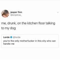 my dog just did a blessed FOLLOWER COUNT: 584 textposts textpost meme memes tumblr tumblrfunny funny follow like share followforfollow likeforlike shoutout postoftheday fun love followme hilarious dog pupper puppy doggo blep drunk: jasper finn  y @enjolras  me, drunk, on the kitchen floor talking  to my dog  Lorde @lorde  you're the only motherfucker in this city who can  handle me my dog just did a blessed FOLLOWER COUNT: 584 textposts textpost meme memes tumblr tumblrfunny funny follow like share followforfollow likeforlike shoutout postoftheday fun love followme hilarious dog pupper puppy doggo blep drunk
