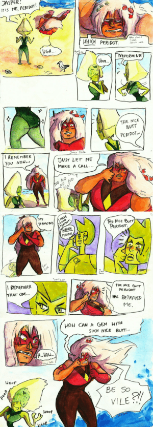 Butt, Phone, and Tumblr: JASPER  ITIS ME, PERIDOT!  Smo  Hhy shauld  Care  Idan an.  HHICH PERIDOT  VGH...  MEVERMIND!  UMM  Smo   THE NICE  BUTT  PERIDOT.  I REMEMBER  You NOW.  Smo 2016  JUST LET ME  MAKE A CALL..  NO NO  NO No  Smo  Zo16   MY  FOUND  PERIDOT  HHICN  PERIDOT  DIAMONDI HAVE  THE NICE BUTT  PERIDOT  Zo16  Sm  Smoro  I REMENBER  THAT ONE.  THE MCE BUTT  PERIDOT  HAS BETRAYED  ME.  olAN   HON CAN A GEM WITH  SUCH NICE BUTT.  HHOW..  Smo lot  Woop  BE SO  VILE  Hoof  Smo tott squarecrocodiles:    So there's this thing online that Peridot has a nice butt. I'm on it.I drew most of this comic (sketch, lineart, some of the colouring) while travelling on train some time ago. I like how it turned out, I wish I had this ease more often so I'd make more fast comics.Characters belong to the crewniverse - creators of Steven Universe. Art and idea are mine. The hand phone idea © to a friend, thanks :'D  On dA: http://smoludozerka.deviantart.com/art/SU-comic-spoilers-quality-hind-amortization-607556679