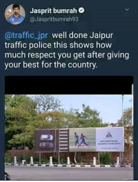 Bumrah Tweeted: Jasprit bumrah  @Jaspritbumrah93  @traffic_jpr well done Jaipur  traffic police this shows how  much respect you get after giving  your best for the country Bumrah Tweeted