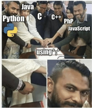 Java, Python, and Php: Java  C C++  Python  PhP  JavaScript  using PYTHON, are you betraying us?!