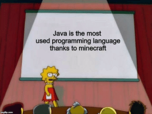 Minecraft, Java, and Programming: Java is the most  used programming language  thanks to minecraft  imgflip.com Yes