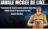"Be Like, Nba, and Classical: JAVALE MCGEE BE LIKE..  ""You have to score more points than the  other team if you want to Win.""  ONBANEMES  JaVale McGee Classic Javale."