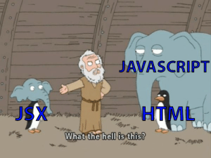 I'm sure some of you will react to this: JAVASCRIPT  oll  JSX  HTML  What the hell is this? I'm sure some of you will react to this