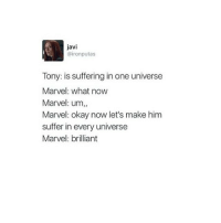 Wow this is too true: javi  @iron putas  Tony: is suffering in one universe  Marvel: what now  Marvel: um  Marvel: okay now let's make him  suffer in every universe  Marvel: brilliant Wow this is too true