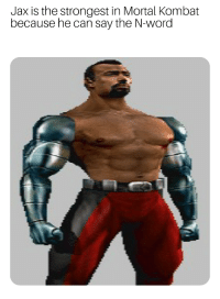 Jacx is underappreciated: Jax is the strongest in Mortal Kombat  because he can say the N-word Jacx is underappreciated