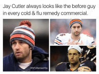 Jay Cutler: Jay Cutler always looks like the before guy  in every cold & flu remedy commercial  NFL Memes4You