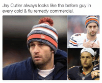 Jay Cutler: Jay Cutler always looks like the before guy in  every cold & flu remedy commercial.
