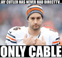 Jay Cutler right now... Credit: Gabriel Morales  #Bears Nation: JAY CUTLER HAS NEVER HAD DIRECTTV  ONFLMEMEZ  ONY CABLE Jay Cutler right now... Credit: Gabriel Morales  #Bears Nation
