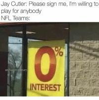 You know it's time to retire when teams would rather sign Sanchez over you. @funniestnflmemez: Jay Cutler: Please sign me, l'm willing to  play for anybody  NFL Teams:  @FUNNIESTNELMEMES  INTEREST You know it's time to retire when teams would rather sign Sanchez over you. @funniestnflmemez
