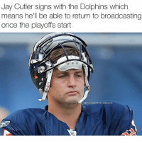 Dolphins fans are on suicide watch today @funniestnflmemez: Jay Cutler signs with the Dolphins which  means he'll be able to return to broadcasting  once the playoffs start  OFUNNESTNFLMEMES Dolphins fans are on suicide watch today @funniestnflmemez