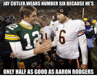 At best..: JAY CUTLER,WEARS NUMBER SIX BECAUSE HE'S  @NEL MEMES C  廊  ONLY HALF AS GOOD AS AARON RODGERS At best..