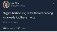 Blackpeopletwitter, Candy, and Jay: Jay Dior  @JayKenMinaj  Niggas barbecuing in the theater parking  lot already lord have mercy  2/15/18, 6:19 PM  121 Retweets 260 Likes <p>After smuggling candy into theaters for years these hot wings will be my greatest challenge yet (via /r/BlackPeopleTwitter)</p>
