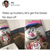 Jay, Relatable, and Bread: Jay  @iPurrple  Wake up hustlers, let's get this bread.  No days off  S18  niddo rise 🙇🙇♀️ and grind 😩💪