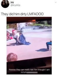 Jay, Memes, and Dirty: jay  @lcydrip  They did him dirty LMFAOOO  Yoo000 they can really see him though! I am  ccryingggggggg9 😂Wait for it