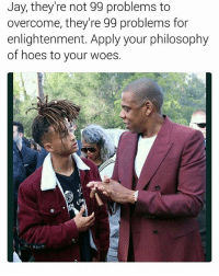 99 Problems, Hoes, and Jay: Jay, they're not 99 problems to  overcome, they're 99 problems for  enlightenment. Apply your philosophy  of hoes to your woes. 😂😂😂😂