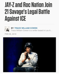 jayz & rocnation join the battle to free 21savage 😱 ( via @complex ) Follow @bars for more ➡️ DM 5 FRIENDS: JAY-Z and Roc Nation Join  21 Savage's Legal Battle  Against ICE  BY TRACE WILLIAM COWEN  Trace William Cowen is a writer based in Los A...  FEB 06, 2019 jayz & rocnation join the battle to free 21savage 😱 ( via @complex ) Follow @bars for more ➡️ DM 5 FRIENDS