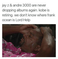 Andre 3000, Frank Ocean, and Funny: jay z & andre 3000 are never  dropping albums again. kobe is  retiring. We don't know where frank  ocean is Lord Help Oh lawd