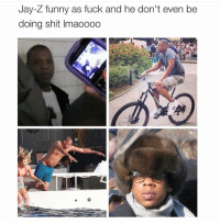 Fucking, Funny, and Jay: Jay-Z funny as fuck and he don't even be  doing shit Imaoooo This is great 💀