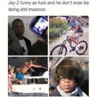 Funny, Jay, and Jay Z: Jay-Z funny as fuck and he don't even be  doing shit Imaoooo That me lol NoChill