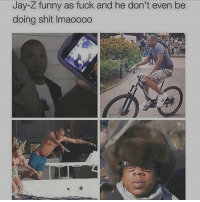 Ctfu, Funny, and Jay: Jay-Z funny as fuck and he don't even be  doing shit Imaoooo 😭😭😭😭😭😭😭 ctfu