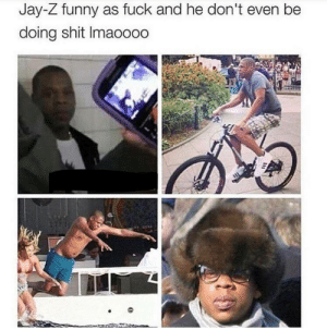 Funny, Jay, and Jay Z: Jay-Z funny as fuck and he don't even be  doing shit Imaoooo watchu doin there jay-z?