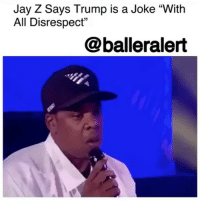 """Jay Z Says Trump is a Joke """"With  All Disrespect""""  @balleralert jayz says donaldtrump is a joke with all disrespect via @balleralert"""