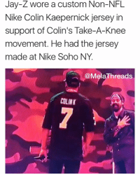 ae8d8ad9565 Jay-Z Wore a Custom Non-Nfl Nike Colin Kaepernick Jersey in Support of  Colin's Take-A-Knee Movement He Had the Jersey Made at Nike Soho NY COLINK  JAY-Z's ...