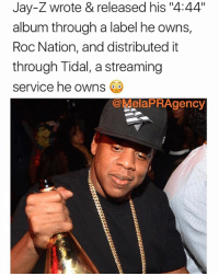 "This is what you call ""Major Independence"" being independent on a MAJOR level. Salute to JayZ for setting the example, you don't need these record labels, all you need is a fan base, labels only look for artists who have a fan base anyway. You build a fanbase through constant consistent promotion, contact the @MelaPRAgency NOW for promotion❗️: Jay-Z wrote & released his ""4:44""  album through a label he owns,  Roc Nation, and distributed it  through Tidal, a streaming  service he owns  @MelaPRAgency This is what you call ""Major Independence"" being independent on a MAJOR level. Salute to JayZ for setting the example, you don't need these record labels, all you need is a fan base, labels only look for artists who have a fan base anyway. You build a fanbase through constant consistent promotion, contact the @MelaPRAgency NOW for promotion❗️"