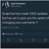 Memes, Snapchat, and Freshman Year: Jayd Hampton  @jaydddd  Snapchat has made 1000 updates  but has yet to give you the option of  changing your username!!!  6/22/17, 4:12 PM  18 Retweets 17 Likes Fr I made my Snapchat freshman year and I hate my username with a passion just let me change it plz