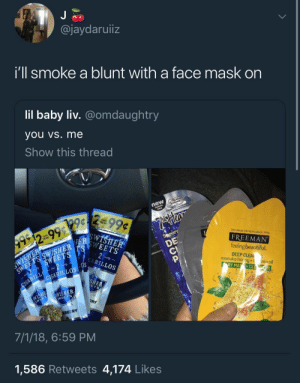 Beautiful, The Mask, and Tree: @jaydaruiiz  Ill smoke a blunt with a tace mask on  lil baby liv. @omdaughtry  you vs. me  Show this thread  THE  THE MASK EXPERTS SINCE 1976  g9  FREEMAN  feeling beautiful  DEEP CLEA  YMASCL  SHER  manuka horey+t  tree oil  LLOS  ILLOS  e:  限ㄚ  EBERRY  7/1/18, 6:59 PM  1,586 Retweets 4,174 Like:s Follow: @Tropic_M for more ❄️