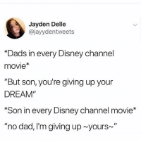 "Dad, Disney, and Disney Channel: Jayden Delle  @jayydentweets  Dads in every Disney channel  movie*  ""But son, you're giving up your  DREAM""  Son in every Disney channel movie*  ""no dad, I'm giving up yours~"" Coach Bolton vibes"