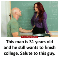 Memes, 🤖, and Als: JAYME  QUIZ  DO POLITC  DIES OVER  NTISTICAL  AL MEDIAS  fb.com/legendaryfacts  This man is 31 years old  and he still wants to finish  college. Salute to this guy. If this doesn't inspire you, I don't know what will