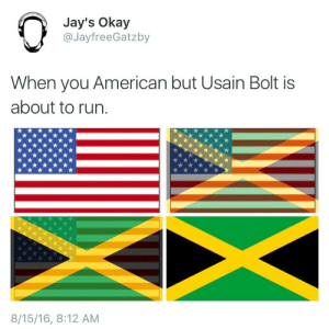Run, Usain Bolt, and American: Jay's Okay  @JayfreeGatzby  When you American but Usain Bolt is  about to run.  8/15/16, 8:12 AM Its time for some cool running