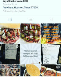 Jays SmokeHouse BBQ  Grocery Store  Anywhere, Houston, Texas 77070  Followed by chevyboi504  Bert  WLE OUT  MENU Go follow and give my boy @jayssmokehousebbq84 a holla for that A1 BBQ delivery service in our beautiful city of Houston Jays BBQ 😎