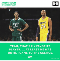 Rivalries are real. 😂: JAYSON TATUM  ON KOBE BRYANT  B-R  AKERS  24  BtSrAM  IE  YEAH, THAT'S MY FAVORITE  PLAYER. AT LEAST HE WAS  UNTILICAME TO THE CELTICS  H/T CELTICS Rivalries are real. 😂