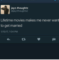 Memes, Lifetime, and 🤖: jayz thought z  ajayzthoughtsz  Lifetime movies makes me never want  to get married  1/15/17, 1:04 PM Frfr 😂