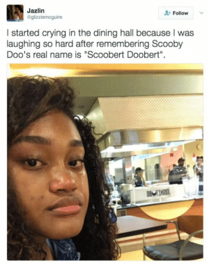 """Crying, Amazing, and Hate Me: Jazlin  @glizziemcguire  Follow  I started crying in the dining hall because I was  laughing so hard after remembering Scooby  Doo's real name is """"Scoobert Doobert""""  DiNCEMAN I hate myself but I'm the only person allowed to hate me because I'm amazing."""