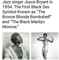 "😍❤Joyce Bryant (born October 14, 1928) is an African-American singer and actress who achieved fame in the late 1940s and early 1950s as a theater and nightclub performer. With her signature silver hair and tight mermaid dresses, she became an early African-American sex symbol, garnering such nicknames as ""The Bronze Blond Bombshell"", ""the black Marilyn Monroe"", ""The Belter"", and ""The Voice You'll Always Remember"". blackqueen blackisbeautiful blackwomen blackmodels blackhistory blackpeople blacklove melanin: Jazz singer Joyce Bryant in  1954. The First Black Sex  Symbol Known as ""The  Bronze Blonde Bombshell""  and ""The Black Marilyn  Monroe."" 😍❤Joyce Bryant (born October 14, 1928) is an African-American singer and actress who achieved fame in the late 1940s and early 1950s as a theater and nightclub performer. With her signature silver hair and tight mermaid dresses, she became an early African-American sex symbol, garnering such nicknames as ""The Bronze Blond Bombshell"", ""the black Marilyn Monroe"", ""The Belter"", and ""The Voice You'll Always Remember"". blackqueen blackisbeautiful blackwomen blackmodels blackhistory blackpeople blacklove melanin"