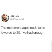 Latinos, Memes, and Mexican: JBizzle  @JBsoHood  The retirement age needs to be  lowered to 25. I've had enough Yess 😂😂😂😂😂 🔥 Follow Us 👉 @latinoswithattitude 🔥 latinosbelike latinasbelike latinoproblems mexicansbelike mexican mexicanproblems hispanicsbelike hispanic hispanicproblems latina latinas latino latinos hispanicsbelike