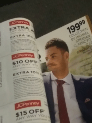 Jcpenney, Michael, and Irl: JCPenney  EXTRA  ANY WAY  EXTRA 10  199 99  COLLECTION  BY MICHAEL  STRAHAN  CLASSIC FIT  SUIT  JCPenney  $10 OFF  ANY WAY  SEPARATE  sa0-091 R  YOL  t  EXTRA 10%  t th  t  bodrt  JCPenney  $15 OFF  ANY WAY YOU  Oe pin  t  $0 Me irl