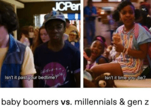 Reddit, Millennials, and Time: JCPer  Isn't it past your bedtime?  Isn't it time you die?  baby boomers vs. millennials & gen z Are millennials killing the bedtime industry?