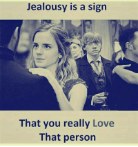 Love, Memes, and Jealousy: Jealousy is a sign  That you really Love  That person